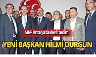 Antalya MHP'de yeni İl Başkanı Hilmi Durgun
