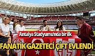 Antalya Stadyumu'nda bir ilk yaşandı!