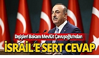Bakan Çavuşoğlu'ndan İsrail'e sert cevap
