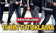 Bakan Soylu açıkladı: 15 bin kişi tutuklandı!