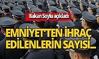 Bakan Soylu, Emniyet'ten ihraç edilenlerin sayısını açıkladı