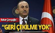 """Bakan Çavuşoğlu: """"Askerimiz orada. Geri çekilme yok"""""""