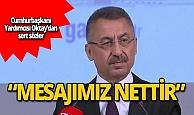 """Cumhurbaşkanı Yardımcısı Oktay: """"Mesajımız nettir"""""""