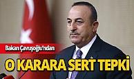 Bakan Çavuşoğlu'ndan ABD'nin skandal kararına sert tepki