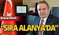 "Başkan Böcek: ""Sıra Alanya'da"""