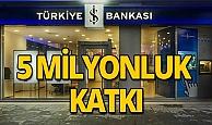 İş Bankası'ndan 5 milyonluk katkı