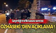 Antalya'da trafik kazası geçiren Özhaseki'den açıklama!