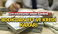 BDDK'dan EFT, kredi ve komisyon kararı
