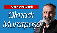 """Okan Dilek yazdı: """"Olmadı Muratpaşa"""""""
