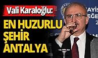 """Vali Karaloğlu: """"Önleyici kollukta en iyi il Antalya"""""""