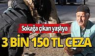 65 yaş üzeri keyfi dışarı çıkana 3 bin 150 TL ceza