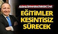 Akdeniz Üniversitesi Rektörü Ünal'dan uzaktan eğitim açıklaması