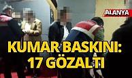 Alanya'da kumar baskını: 17 gözaltı