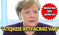 Almanya Başbakanı Merkel: İdlib'de ateşkese ihtiyacımız var