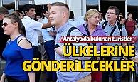 Antalya'daki turistler geri gönderilecek