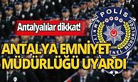 Antalyalılar dikkat! Emniyet Müdürlüğü uyardı