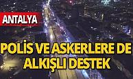 Antalya'da polis ve asker için de alkışlı destek