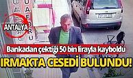 Bankadan çektiği 50 bin lirayla kayboldu, ırmakta cesedi bulundu