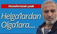 """Mustafa Kozak yazdı: """"Helga'lardan Olga'lara"""""""