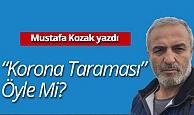 """Mustafa Kozak yazdı: """"Korona taraması"""" öyle mi?"""