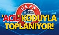 UEFA 'acil' koduyla toplanıyor!