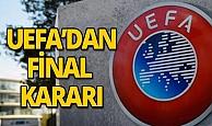 UEFA'dan finaller için karar!