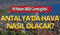 10 Nisan 2020 Cuma günü Antalya'da hava bugün nasıl olacak?