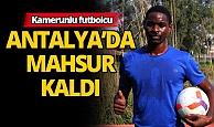 19 yaşındaki Kamerunlu futbolcu Antalya'da mahsur kaldı