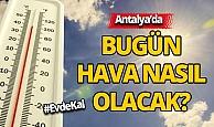 Antalya'da hava bugün nasıl olacak?