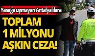 Antalya'da yasağı ihlal edenlere 1 milyon 487 bin 79 TL ceza uygulandı!