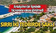 Antalya'nın Kaş ilçesinde hiç vaka görülmedi: Sırrını kaymakam anlattı!