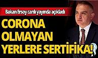 Bakan Nuri Ersoy açıkladı: Corona olmayan yerlere sertifika verilecek