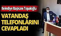 Başkan Necati Topaloğlu vatandaşların telefonlarına bizzat cevap verdi