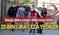 Kavga edip yasağı delince 25 bin lira para cezası yediler