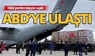 Türkiye'nin gönderdiği tıbbi yardımlar ABD'ye ulaştı