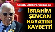 Antalyalı iş insanı İbrahim Şencan hayatını kaybetti!