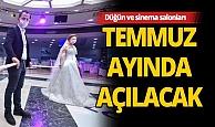 Düğün ve sinema salonları temmuzda açılacak