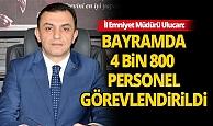 """İl Emniyet Müdürü Ulucan: """"Bayram süresince 4 bin 800 personel görevlendirildi"""""""