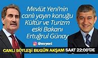 Kültür ve Turizm eski Bakanı Ertuğrul Günay, Mevlüt Yeni'nin konuğu olacak