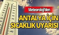 Meteoroloji yüksek sıcaklık nedeniyle Antalyalıları uyardı!