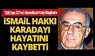 TSK'nın 22'nci Genelkurmay Başkanı İsmail Hakkı Karadayı hayatını kaybetti