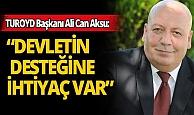 """TUROYD Başkanı Ali Can Aksu: """" Turizm çalışanların devletin ciddi desteğine ihtiyacı var"""""""