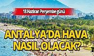 18 Haziran 2020 Perşembe günü Antalya'da hava nasıl olacak?