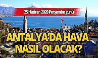 25 Haziran 2020 Perşembe günü Antalya'da hava nasıl olacak?