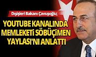 Bakan Çavuşoğlu, Youtube kanalında memleketini anlattı