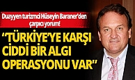 Hüseyin Baraner:  Türkiye'ye karşı ciddi bir algı operasyonu var