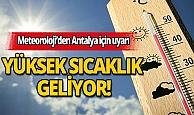 Meteoroloji Antalya için yüksek sıcaklık uyarısında bulundu!