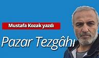 "Mustafa Kozak yazdı: ""Pazar tezgâhı"""