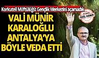 Vali Münir karaloğlu Antalya'ya böyle veda etti