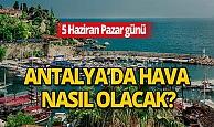 5 Haziran 2020 Pazar günü Antalya'da hava nasıl olacak?